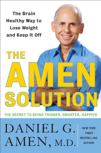 The Amen Solution: The Brain Healthy Way to Lose Weight and Keep It Off: Daniel G. Amen