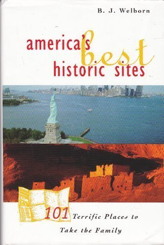 America's Best Historic Sites 101 Terrific Places to Take the Family: B.J. Welborn