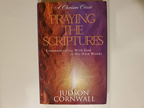 9780739401255: Praying the Scriptures: Communicating with God in His Own Words (A Charisma Classic)