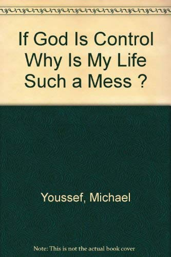 If God Is Control Why Is My Life Such a Mess ?: Youssef, Michael
