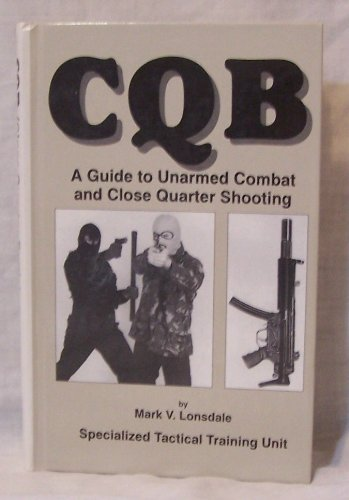 9780739402436: CQB: A Guide to Unarmed Combat and Close Quarter Shooting by Mark V. Lonsdale (1991-01-01)