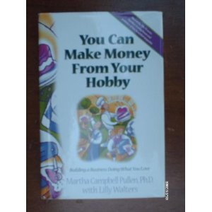 You Can Make Money From Your Hobby: Building a Business Doing What You Love by Martha Campbell Pullen (1999-05-03) (9780739402634) by Martha Campbell Pullen