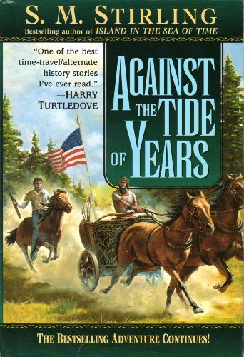 9780739403167: Against the Tide of Years [Hardcover] by Stirling, S. M.