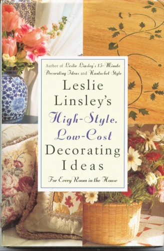 Leslie Linsley's High-Style, Low-Cost Decorating Ideas: For Every Room in the House: Leslie ...