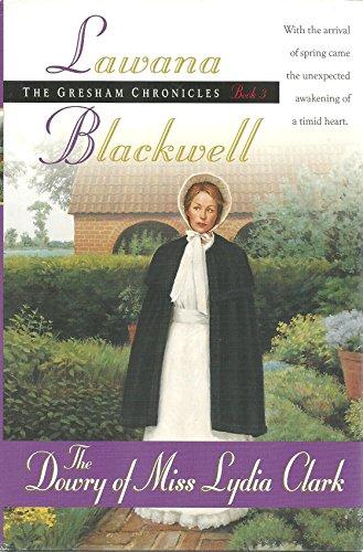 The Dowry of Miss Lydia Clark (The Gresham Chronicles Series #3): Lawana Blackwell