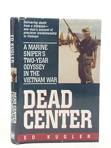 9780739404591: DEAD CENTER: A Marine Sniper's two year odyssey in the Vietnam War.