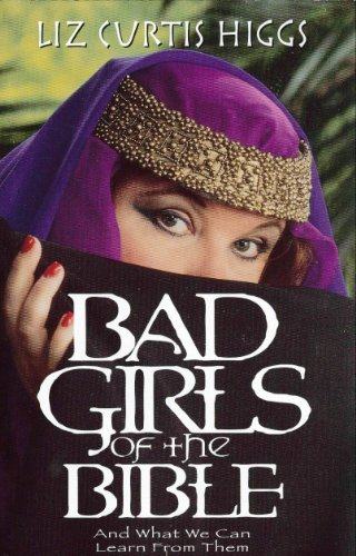 9780739405468: Bad Girls of the Bible and What We Can Learn From Them
