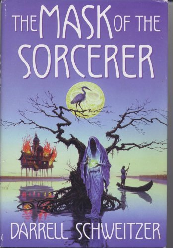 The Mask of the Sorcerer: Darrell Schweitzer