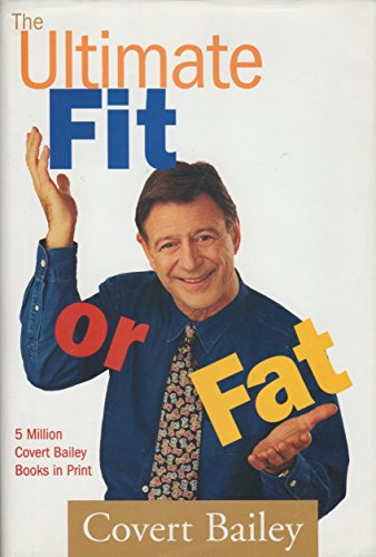 The Ultimate Fit or Fat (Get inShape and Stay in Shape with America's Best-Loved and Most Effective Fitness Teacher) (0739406140) by Bailey, Covert