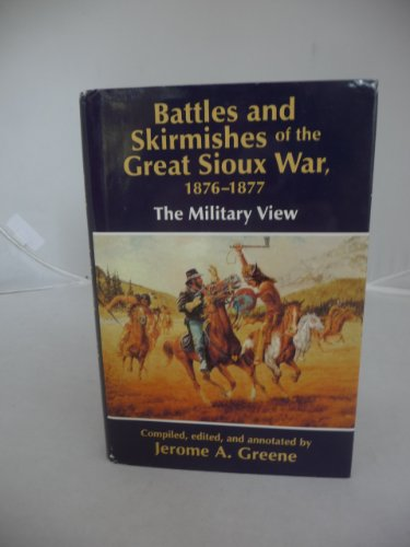 9780739406847: Battles and Skirmishes of the Great Sioux War, 1876-1877: The Military View b...