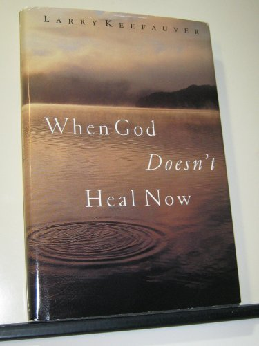 When God Doesn't Heal Now: How to Walk By Faith Facing Pain, Suffering, and Deat: Keefauver, ...
