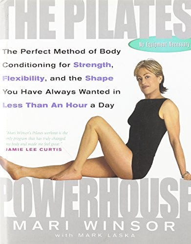 The Pilates Powerhouse - The Perfect Method of Body Conditioning for Strength, Flexibility, and t...