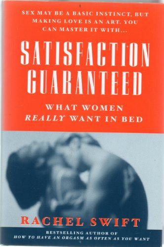 9780739408476: SATISFACTION GUARANTEED: WHAT WOMEN REALLY WANT IN BED