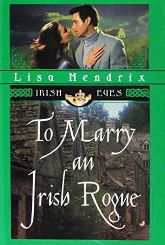To Marry an Irish Rogue (Irish Eyes) Lisa Hendrix