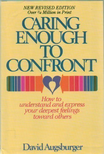 9780739409862: Caring Enough To Confront How to understand and express your deepest feelings toward others
