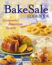 The Bake Sale Cookbook: Quintessential American Desserts: Sampson, Sally
