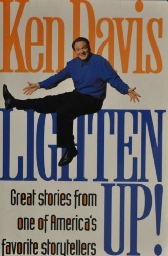 Lighten Up! Great Stories From One of America's Favorite Storytellers (0739410431) by Ken Davis