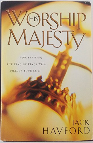 9780739411377: Worship His Majesty : How Praising the King of Kings Will Change Your Life