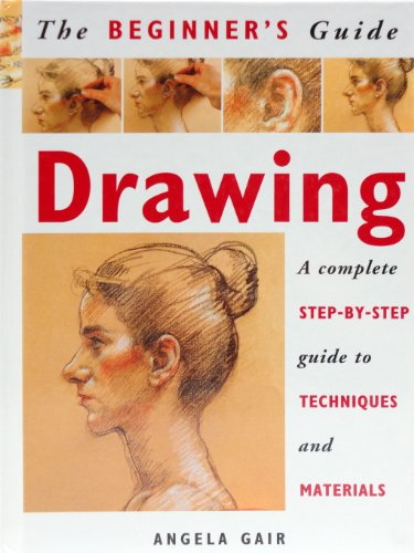 Drawing: A Complete Step-By-Step Guide to Techniques and Materials (The Beginner's Guide) (0739411624) by Angela Gair