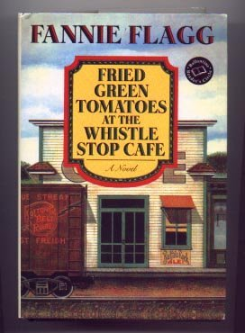 Fried Green Tomatoes at the Whistle Stop: Fannie Flagg