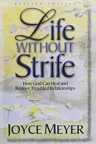 Life without Strife How God can heal and restore troubled relationships: Joyve Meyer
