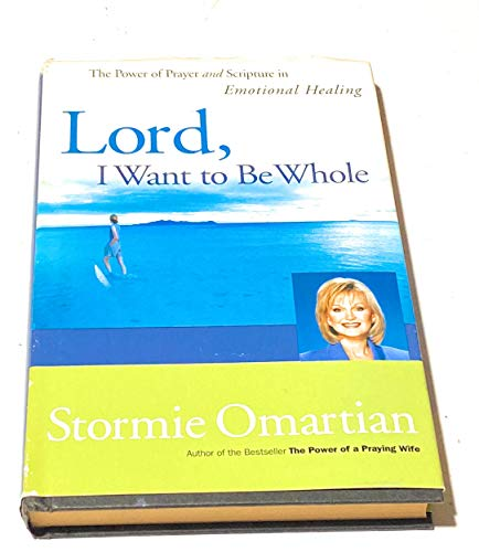 Lord, I Want to Be Whole: Stormie Omartian