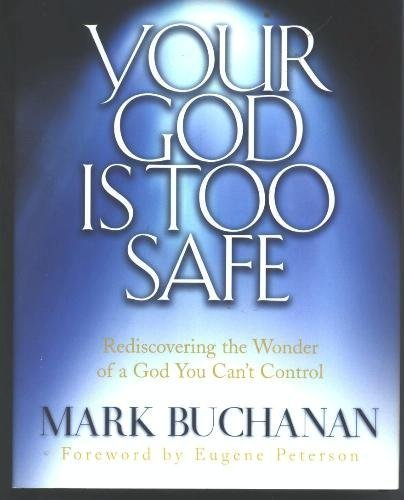 Your God Is Too Safe: Mark Buchanan