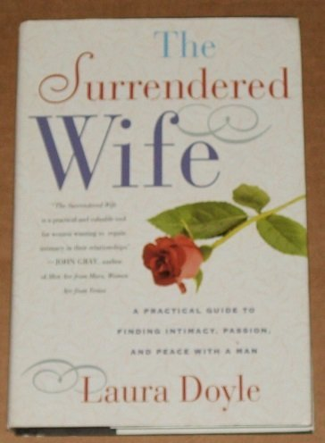 9780739415474: The Surrendered Wife: A Practical Guide For Finding Intimacy, Passion, And Peace With A Man