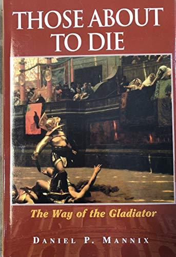 Those About to Die: Daniel P Mannix