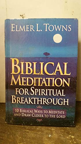 9780739415832: Biblical Meditation for Spiritual Breakthrough: 10 Biblical Ways to Meditate and Draw Closer to the Lord