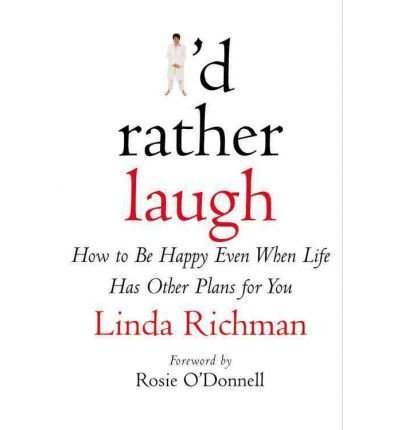 9780739416204: I'd Rather Laugh: How to Be Happy Even When Life Has Other