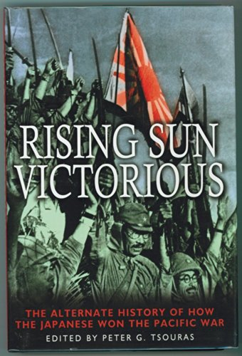 9780739416983: Rising Sun Victorious: The Alternate History of How the Japanese won the Pacific War