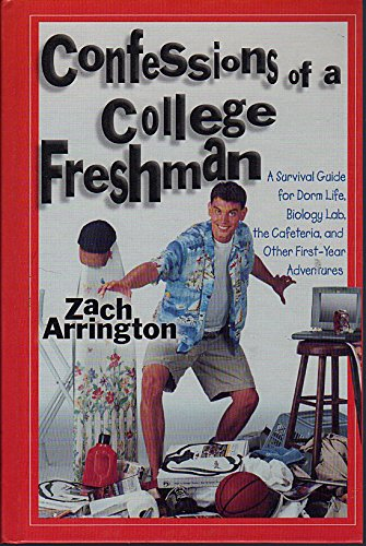 Confessions of a College Freshman: A Survival Guide for Dorm Life, Biology Lab, the Cafeteria, and ...