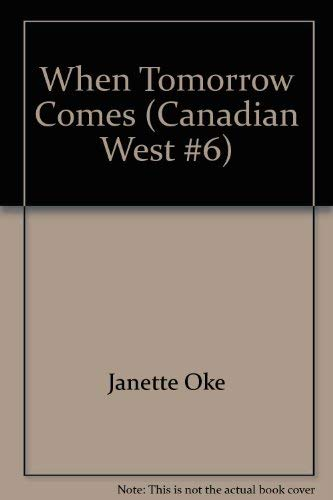 When Tomorrow Comes (Canadian West #6): Janette Oke