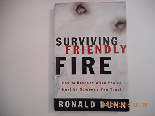 9780739421444: Surviving Friendly Fire: How to Respond When You're Hurt By Someone You Trust