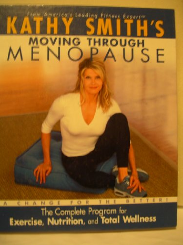 9780739425107: Kathy Smith's Moving Through Menopause, The Complete Program for Excercise, Nutrition, and Total Wel