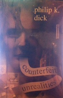 9780739426142: Counterfeit Unrealities (contains Ubik, A Scanner Darkly, Do Androids Dream of Electric Sheep [aka Blade Runner], The Three Stigmata of Palmer Eldritch)