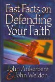 Fast Facts on Defending Your Faith: John Ankerberg, John