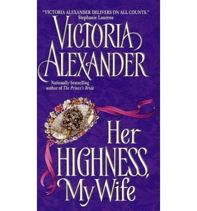 9780739427903: HER HIGHNESS, MY WIFE BY (ALEXANDER, VICTORIA)[AVON BOOKS]JAN-1900