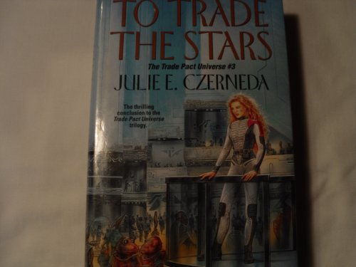 To Trade The Stars (the Trade Pact Universe, Book 3) (0739428047) by Julie E. Czerneda