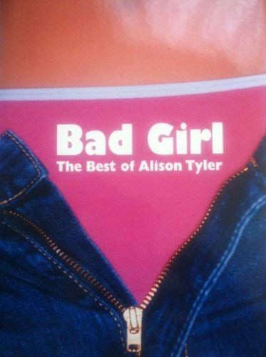 BAD GIRL The Best Of Alison Tylrer: Alison Tyler