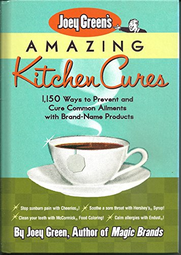 9780739430552: Joey Green's Amazing Kitchen Cures 1,150 ways to prevent and cure common ailmans with brand-name products