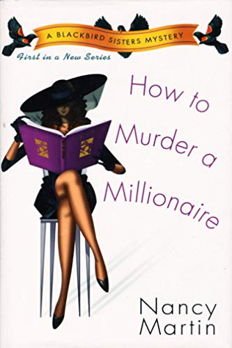 How to Murder a Millionaire: First Blackbird Sisters Mystery ***SIGNED HARDCOVER***: Nancy Martin
