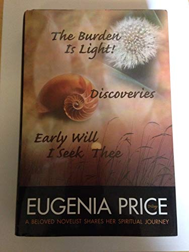 9780739431856: The Eugenia Price Trilogy: The Burden Is Light!, Discoveries, Early Will I Seek Thee