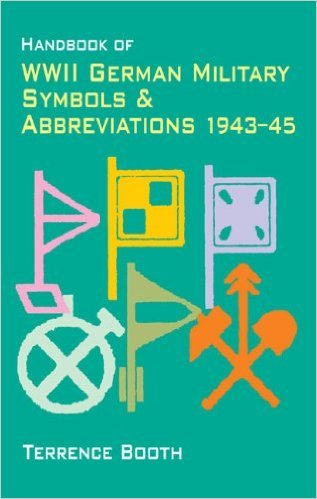 Handbook of WWII German Military Symbols and Abbreviations 1943-1945: Terrence Booth