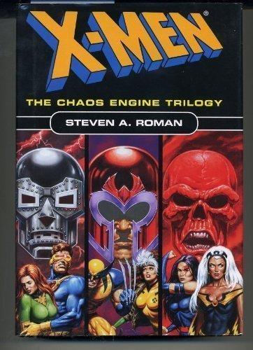 X-men: the Chaos Engine Trilogy (Doctor Doom/Magneto/Red Skull): Steven A. Roman
