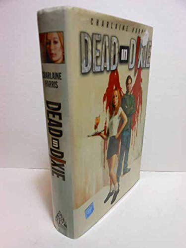 DEAD IN DIXIE - Dead Until Dark, Living Dead In Dallas, Glub Dead: Harris, Charlaine