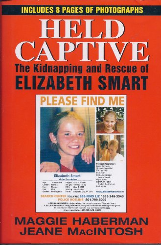 Held Captive : The Kidnapping and Rescue of Elizabeth Smart.: Haberman, Maggie and Jeane MacIntosh.