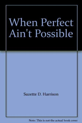 9780739436257: When Perfect Ain't Possible