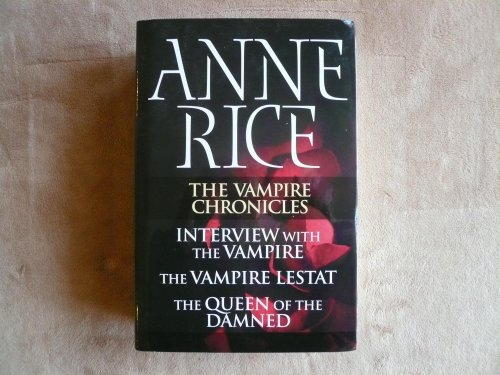The Vampire Chrinicles -- 3 Books in 1 -- Interviiew with the Vampire / The Vampire Lestat &#...